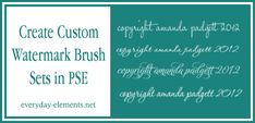 How to create sets of watermark brushes in PSE via @amandapadgett at Everyday-Elements.net