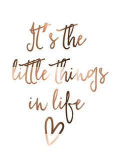 Copper print // It's the little things in life // copper // prints // copper foil print // inspirational // quote prints // poster // foil - Deko - Motivation Cute Quotes, Words Quotes, Great Quotes, Quotes To Live By, Inspirational Quotes About Happiness, Cute Sayings, True Happiness Quotes, Quotes Images, Quotes To Frame