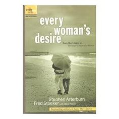 Every Woman's Desire: Every Man's Guide to Winning the Heart of a Woman by Stephen Arterburn, Fred Stoeker, and Mike Yorkey.