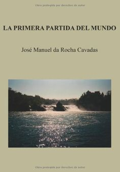 La Primera Partida del Mundo (Spanish Edition) by José Manuel da Rocha Cavadas, http://www.amazon.com/dp/8415362226/ref=cm_sw_r_pi_dp_XWIOrb1PAR47A