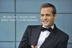 The only time success comes before work is in the dictionary - Harvey specter quotes, Suits
