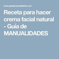 Receta para hacer crema facial natural - Guía de MANUALIDADES