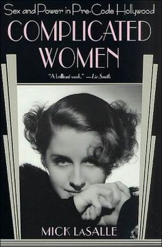Favorite Books: Complicated Women: Sex and Power in Pre-Code Hollywood by Mick LaSalle. (Pre-Code Hollywood, Non-fiction) Pre Code Movies, San Francisco Chronicle, Barbara Stanwyck, Human Emotions, Powerful Women, In Hollywood, Nonfiction, The Book, Literature