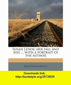 Susan Lenox, her fall and rise ... with a portrait of the author (9781178028430) David Graham Phillips , ISBN-10: 1178028437  , ISBN-13: 978-1178028430 ,  , tutorials , pdf , ebook , torrent , downloads , rapidshare , filesonic , hotfile , megaupload , fileserve