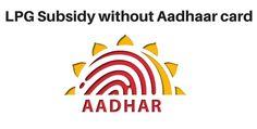 LPG Subsidy Without Aadhaar Card