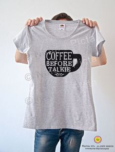 Coffee before talkie quote T-shirt-funny coffee by naturapicta