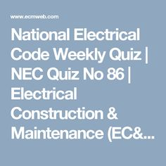 National Electrical Code Weekly Quiz | NEC Quiz No 86 | Electrical  Construction U0026 Maintenance (