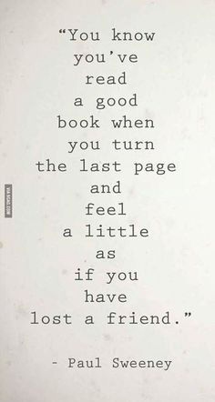 Paul Sweeney - You know you've read a good book when you turn the last page and feel a little as if you have lost a friend. #quote