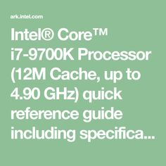Intel® Core™ i7-9700K Processor (12M Cache, up to 4.90 GHz) quick reference guide including specifications, features, pricing, compatibility, design documentation, ordering codes, spec codes and more. Flexible Display, Application Programming Interface, Identity Protection, Intelligent Systems, Intel Processors, Display Resolution, Gaming Setup