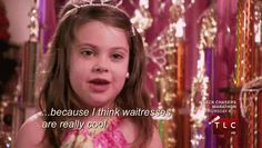 "And when they loved people who give them food. | Community Post: 24 Times You Identified With The ""Toddlers And Tiaras"" Girls"