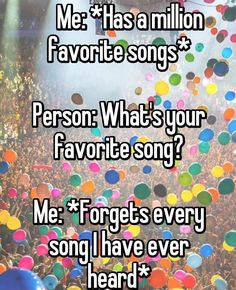Well, uh, you know...that one song with the music...