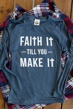 Faith It Till You Make It - Long Sleeve Color: Heather Indigo Made out of Polyester, Cotton Sizing Notes . Small - Medium - Large - XL - 12 & keep faithin' it when you've already made it! Christian Clothing, Christian Shirts, Christian Art, Mommy Style, Style Me, Modesty Fashion, Church Outfits, Church Clothes, Vinyl Shirts