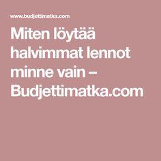 Miten löytää halvimmat lennot minne vain – Budjettimatka.com Minne
