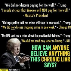 How can anyone believe anything this chronic liar says?