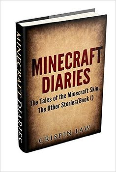 Amazon.com: Minecraft Diaries: The Tales of the Minecraft Skin: The Other Stories(Book I) eBook: Crispin Law: Kindle Store