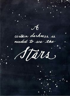 A certian darkness is needed to see the stars.