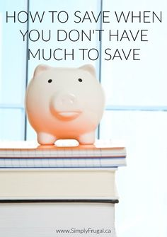 How to Save Money when you don't have much to save. Get yourself saving money in no time with these practical tips.