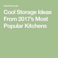 Cool Storage Ideas From 2017's Most Popular Kitchens
