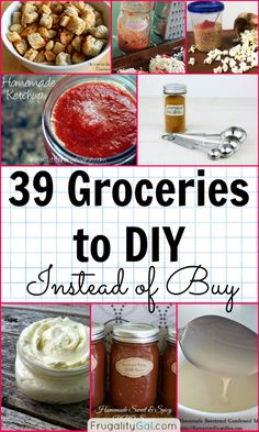 39 Grocery Items and Pantry Staples to DIY Instead of Buy (Some of these are not worth it to me, but some are great ideas I've been meaning to try or already do.)
