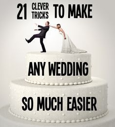 21 Clever Tricks To Make Any Wedding So Much Easier... I am definitely using some of these!!!