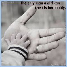 so right I could trust mine with ANYTHING....... http://www.quotes99.com/wp-content/uploads/2012/02/The-only-man-a-girl-can-trust-is-her-daddy.1.jpg