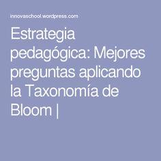 Estrategia pedagógica: Mejores preguntas aplicando la Taxonomía de Bloom |