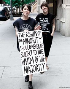 The rights of the minority should never be subject to the whim of the majority. [Tegan + Sara]