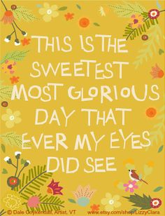 """""""This is the sweetest most glorious day that ever my eyes did see"""" © Dale COYKENDALL (Artist,  East Dorset, Vermont)  via her greeting card & print shop. [Do not remove. Caption required by law. Link directly to the artist's site. Artists need to eat too!] COPYRIGHT LAW: http://www.pinterest.com/pin/86975836527280978/  PINTEREST on COPYRIGHT:  http://pinterest.com/pin/86975836526856889/ The Golden Rule: http://www.pinterest.com/pin/86975836527744374/"""
