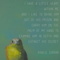 Khalil Gibran - Examine your heart.
