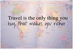 Travel is the only thing you buy that makes you richer... Travel Quotes