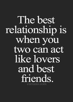 The best relationship is when the two of you understand each other.