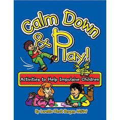 Calm Down & Play! Activities to Help Impulsive Children Book    Ages: 5-12. By Loretta Oleck Berger, MSW. This book is filled with fun and effective activities to help children calm down and control their impulses, focus, concentrate and organize their thoughts, identify and verbalize feelings, channel and release excess energy appropriately, and build self-esteem and confidence. Most of the activities take no more than 10 minutes and can be played just about anywhere