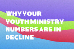 Why Your Youth Ministry Numbers Are in Decline