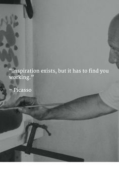 """""""Inspiration exists, but it has to find you working."""" - Pablo Picasso #gettowork #inspiration"""