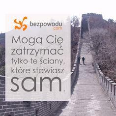 Mogą Cię zatrzymać tylko te ściany, które stawiasz sam. | BezPowodu.com | #inspiracja #motywacja #cytaty #cytat