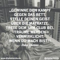 Gewinne den Kampf gegen das Bett. Stelle deinen Geist über die Matratze. Trete dem 5AM Club bei. Träume werden verwirklicht, wenn du wach bist. - Robin Sharma