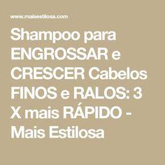 Shampoo para ENGROSSAR e CRESCER Cabelos FINOS e RALOS: 3 X mais RÁPIDO - Mais Estilosa