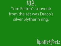 Harry Potter Facts #182:    Tom Felton's souvenir from the set was Draco's silver Slytherin ring.