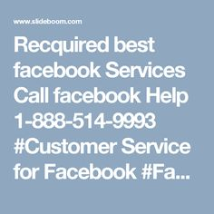 Recquired best facebook Services Call facebook Help 1-888-514-9993 #Customer Service for Facebook #Facebook customer service #Facebook customer care #Facebook Hacked Account  #Facebook Customer service Number  #facebook customer care number Adore for Facebook is expanding step by step in light of its colossal components in actuality Facebook likewise confront feedback on account of Facebook issues. Clients who experience those issues get truly furious. In the event that you are one of them…