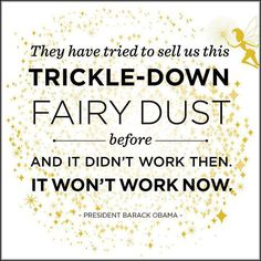 """~ Fairy dust.  Republican """"trickle-down"""" economics don't work, but that doesn't stop them from trying to fool the people again and again."""