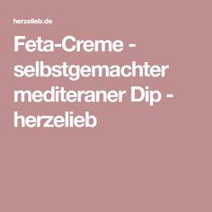 Feta-Creme - selbstgemachter mediteraner Dip - herzelieb