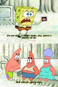 At least Spongebob has a brain. Patrick on the other hand...