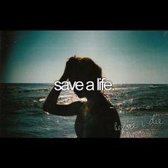 save a life    @beforeidie- #webstagram