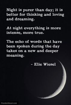 Is this why I'm an insomniac? Also.... I'm not absolutely sure he said this. His novel, titled Night, was (pun intended) very dark... Rightly so though.