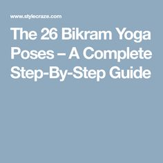 The 26 Bikram Yoga Poses – A Complete Step-By-Step Guide