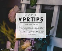 PR Tips: Whitelabel PR | Boutique Public Relations Agency Have a fantastic idea that you want to implement, but quite unsure whether you could pull it off? No. 3: Try collaborating and/or organising pop-ups. It's a neat way to test your idea in an unexplored market.
