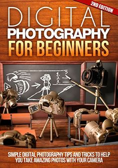 Digital: Photography: For Beginners EDITION: Pictures: Simple Digital Photography Tips And Tricks To Help You Take Amazing Photographs (Canon, Nikon, . Nikon Camera Tips, Camera Hacks, Dslr Cameras, Book Photography, Digital Photography, New Digital Camera, Instax Camera, Take Better Photos, Photography For Beginners