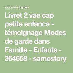 Livret 2 vae cap petite enfance - témoignage Modes de garde dans Famille - Enfants - 364658 - samestory