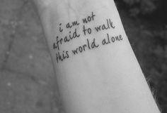 I am not afraid to keep on living, I am not afraid to walk this world alone -MCR