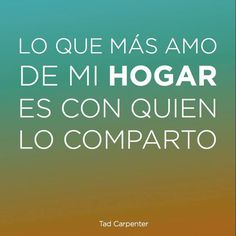 """""""Lo que más amo de mi #Hogar es con quien lo comparto."""" #TadCarpenter #Citas #Frases @Candidman"""